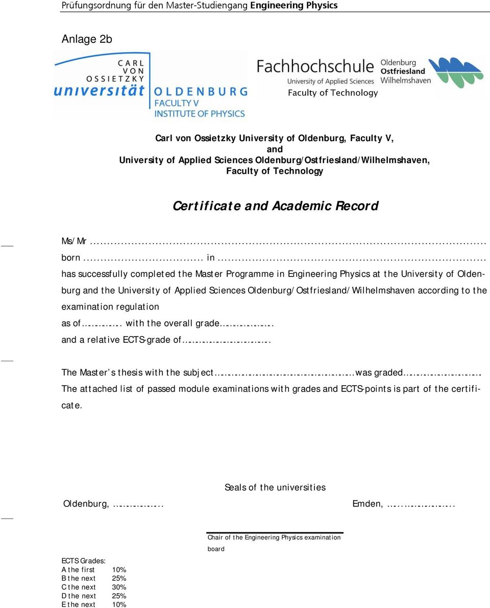 .. has successfully completed the Master Programme in Engineering Physics at the University of Oldenburg and the University of Applied Sciences Oldenburg/Ostfriesland/Wilhelmshaven according to the