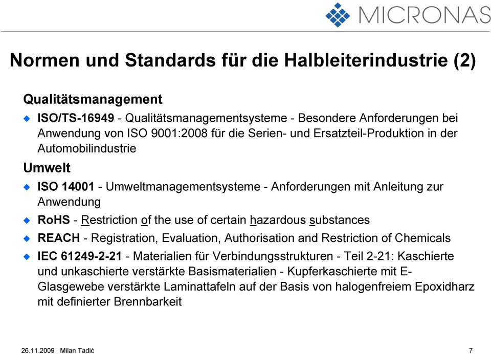 hazardous substances REACH - Registration, Evaluation, Authorisation and Restriction of Chemicals IEC 61249-2-21 - Materialien für Verbindungsstrukturen - Teil 2-21: Kaschierte und