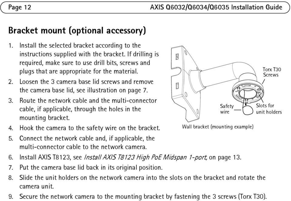 Loosen the 3 camera base lid screws and remove the camera base lid, see illustration on page 7. 3. Route the network cable and the multi-connector cable, if applicable, through the holes in the mounting bracket.