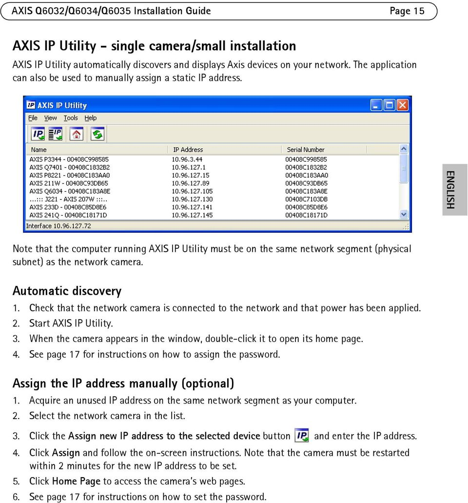 ENGLISH Note that the computer running AXIS IP Utility must be on the same network segment (physical subnet) as the network camera. Automatic discovery 1.
