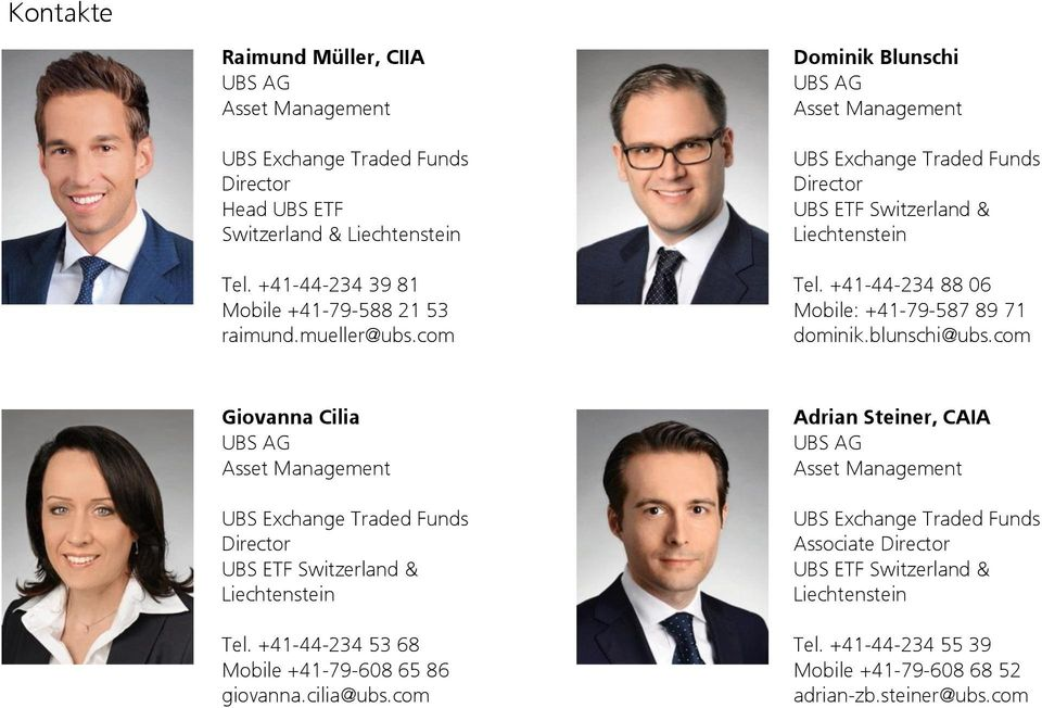 blunschi@ubs.com Giovanna Cilia UBS AG Asset Management Director UBS ETF Switzerland & Liechtenstein Tel. +41-44-234 53 68 Mobile +41-79-608 65 86 giovanna.