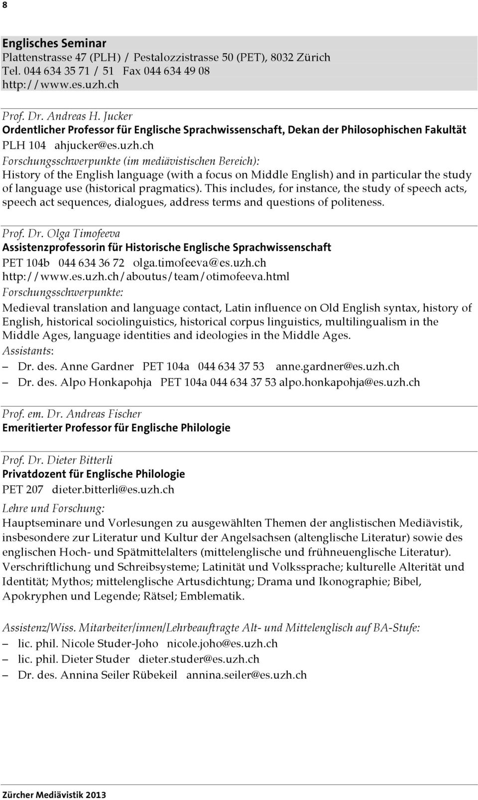 ch Forschungsschwerpunkte (im mediävistischen Bereich): History of the English language (with a focus on Middle English) and in particular the study of language use (historical pragmatics).