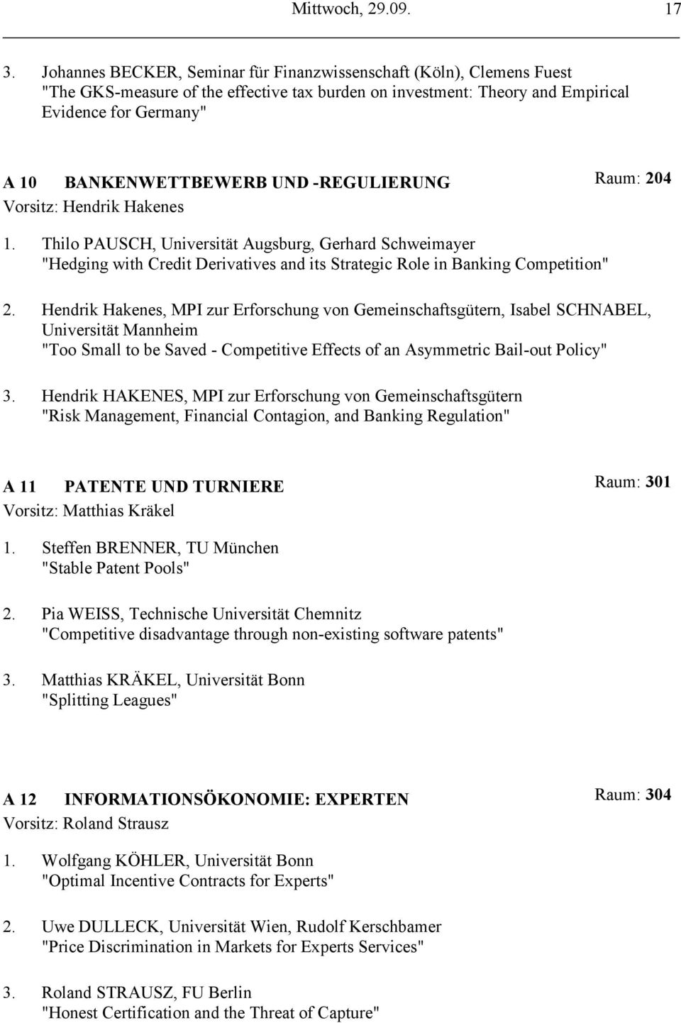 "-REGULIERUNG Vorsitz: Hendrik Hakenes Raum: 204 1. Thilo PAUSCH, Universität Augsburg, Gerhard Schweimayer ""Hedging with Credit Derivatives and its Strategic Role in Banking Competition"" 2."