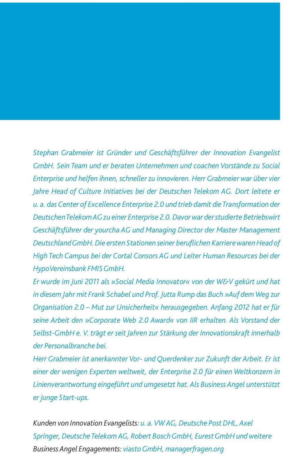 Herr Grabmeier war über vier Jahre Head of Culture Initiatives bei der Deutschen Telekom AG. Dort leitete er u. a. das Center of Excellence Enterprise 2.