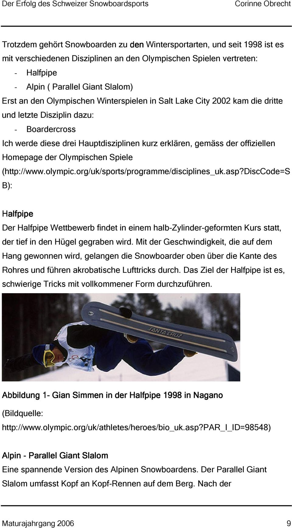 Olympischen Spiele (http://www.olympic.org/uk/sports/programme/disciplines_uk.asp?