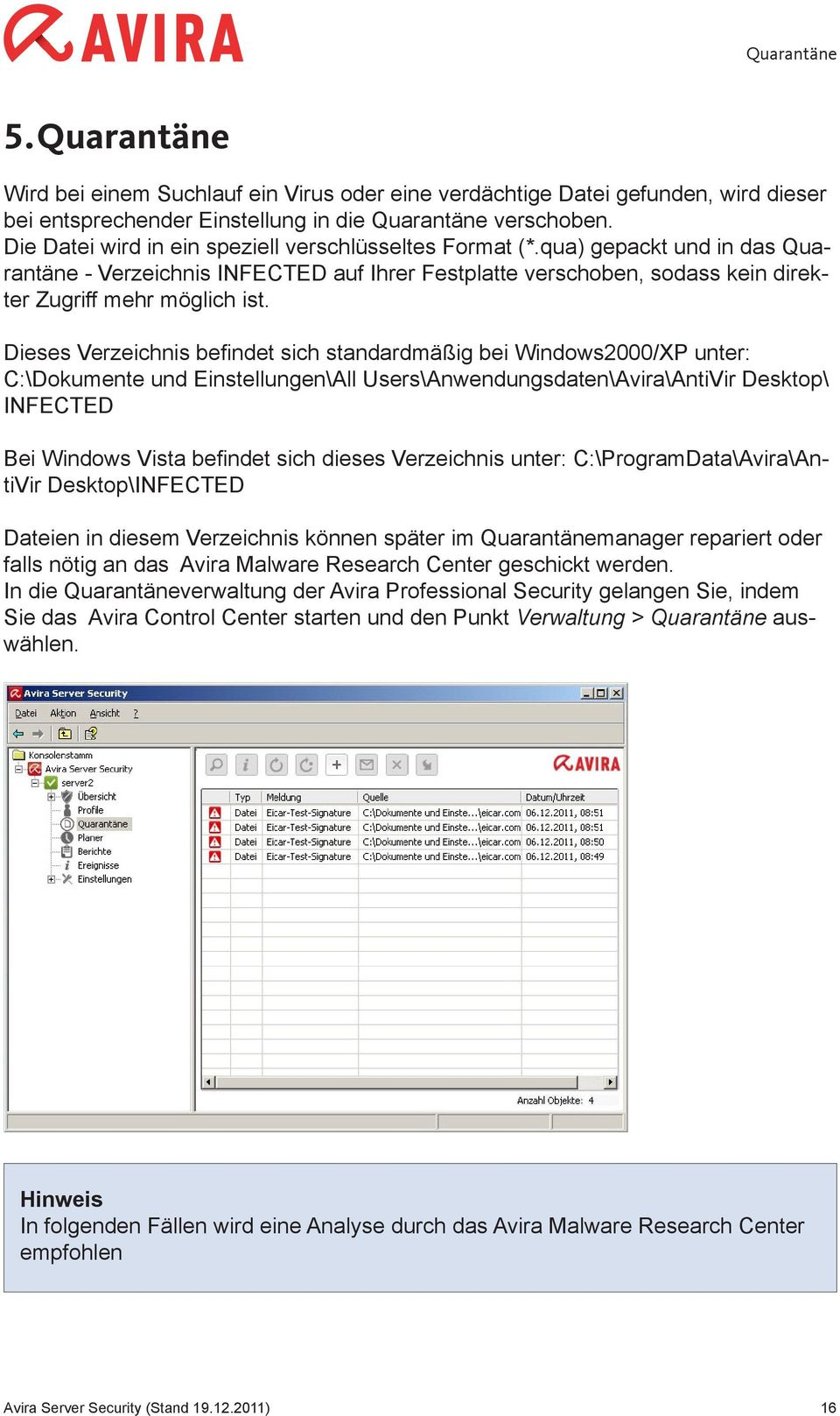 Dieses Verzeichnis befindet sich standardmäßig bei Windows2000/XP unter: C:\Dokumente und Einstellungen\All Users\Anwendungsdaten\Avira\AntiVir Desktop\ INFECTED Bei Windows Vista befindet sich