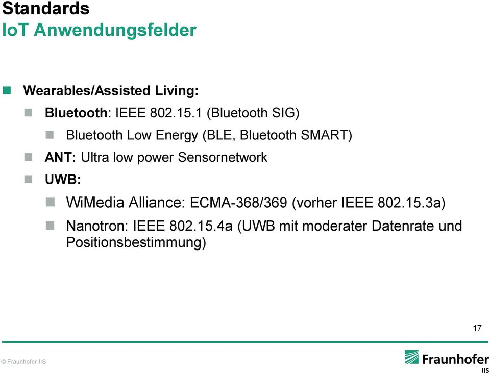 power Sensornetwork UWB: WiMedia Alliance: ECMA-368/369 (vorher IEEE 802.15.