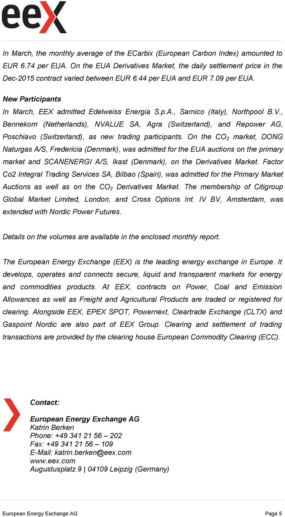 V., Bennekom (Netherlands), NVALUE SA, Agra (S witzerland), and Repower AG, Poschiavo ( Switzerland), as new trading participants.