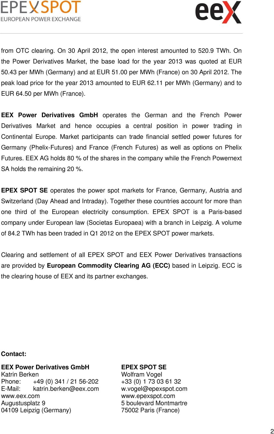 EEX Power Derivatives GmbH operates the German and the French Power Derivatives Market and hence occupies a central position in power trading in Continental Europe.
