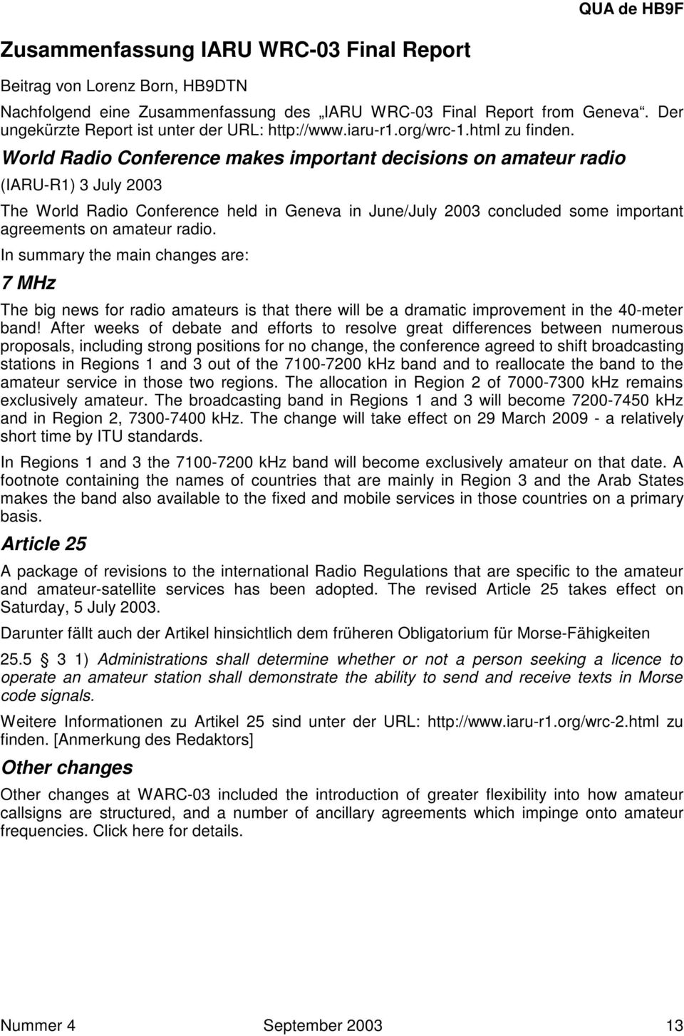 World Radio Conference makes important decisions on amateur radio (IARU-R1) 3 July 2003 The World Radio Conference held in Geneva in June/July 2003 concluded some important agreements on amateur