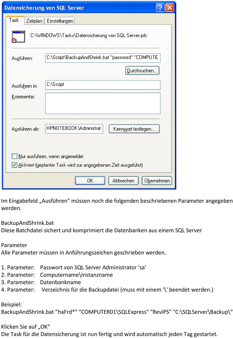 Parameter: Passwort von SQL Server Administrator 'sa' 2. Parameter: Computername\Instanzname 3. Parameter: Datenbankname 4.