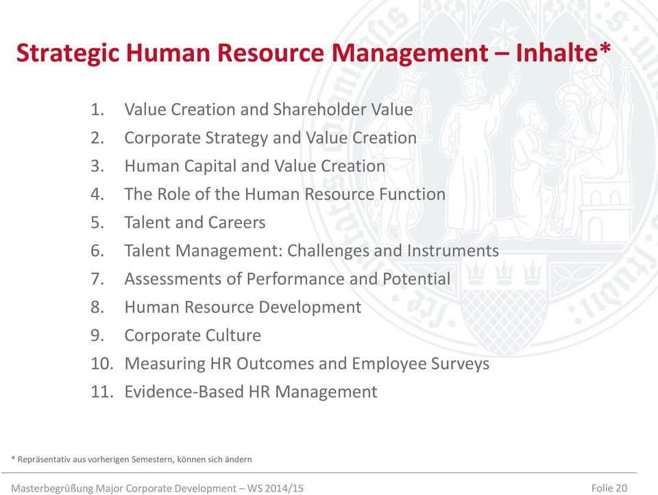 Talent Management: Challenges and Instruments 7. Assessments of Performance and Potential 8. Human Resource Development 9. Corporate Culture 10.