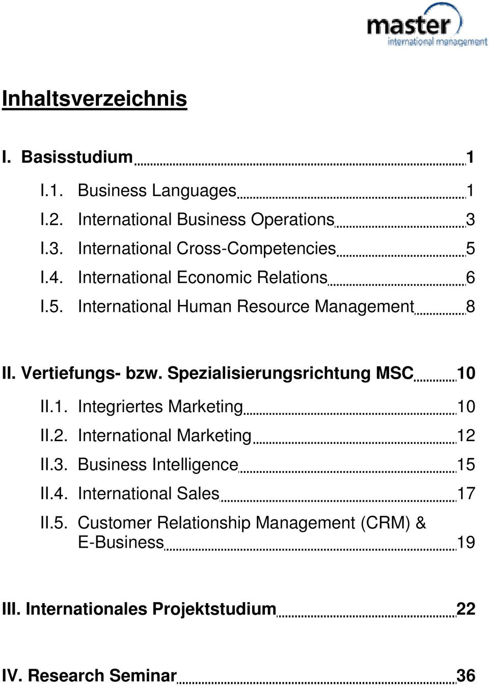 Vertiefungs- bzw. Spezialisierungsrichtung MSC 10 II.1. Integriertes Marketing 10 II.2. International Marketing 12 II.3.
