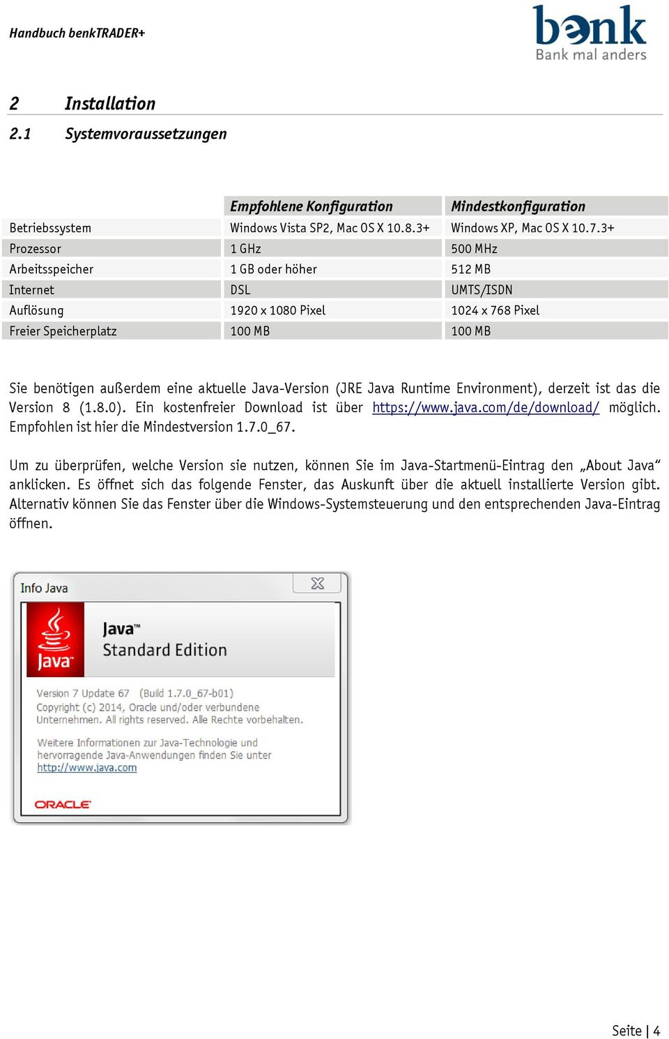 aktuelle Java-Version (JRE Java Runtime Environment), derzeit ist das die Version 8 (1.8.0). Ein kostenfreier Download ist über https://www.java.com/de/download/ möglich.