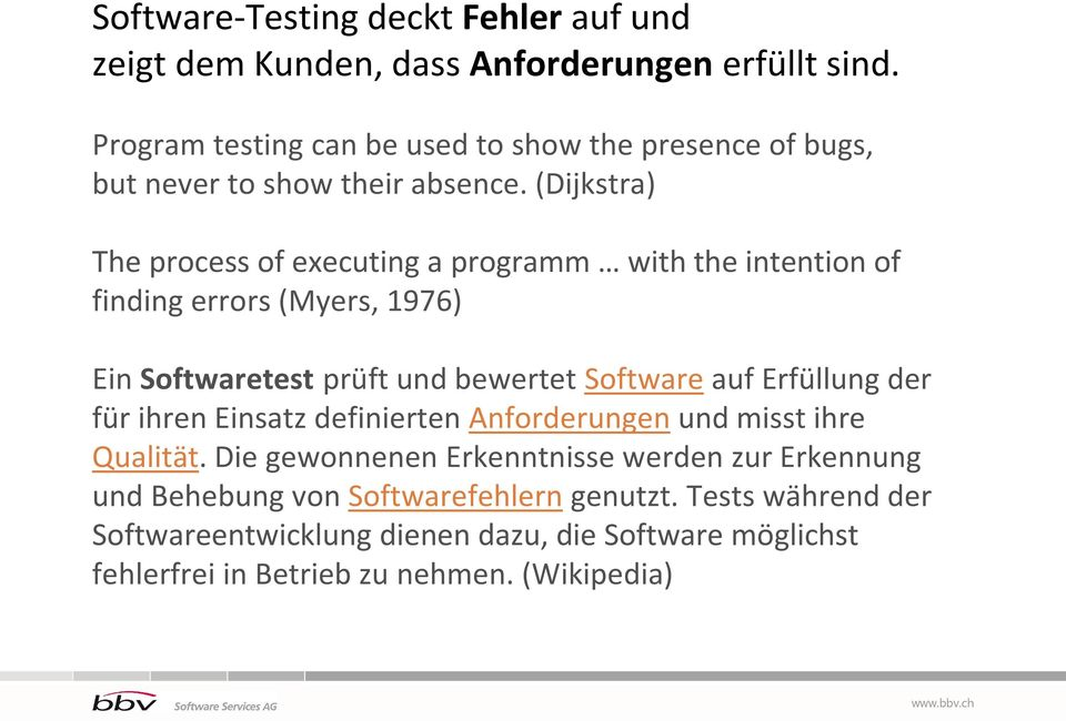 (Dijkstra) The process of executing a programm with the intention of finding errors (Myers, 1976) Ein Softwaretest prüft und bewertet Software auf