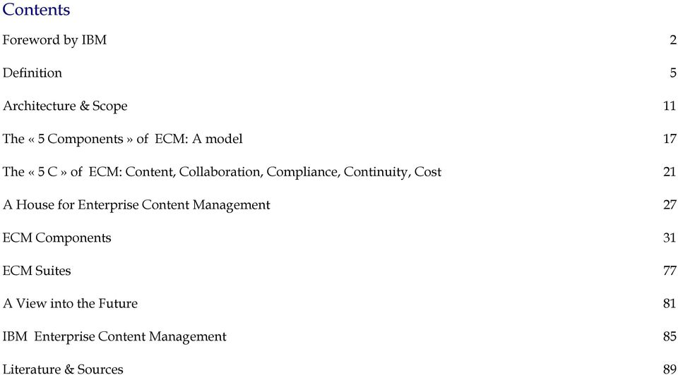 Cost 21 A House for Enterprise Content Management 27 ECM Components 31 ECM Suites 77