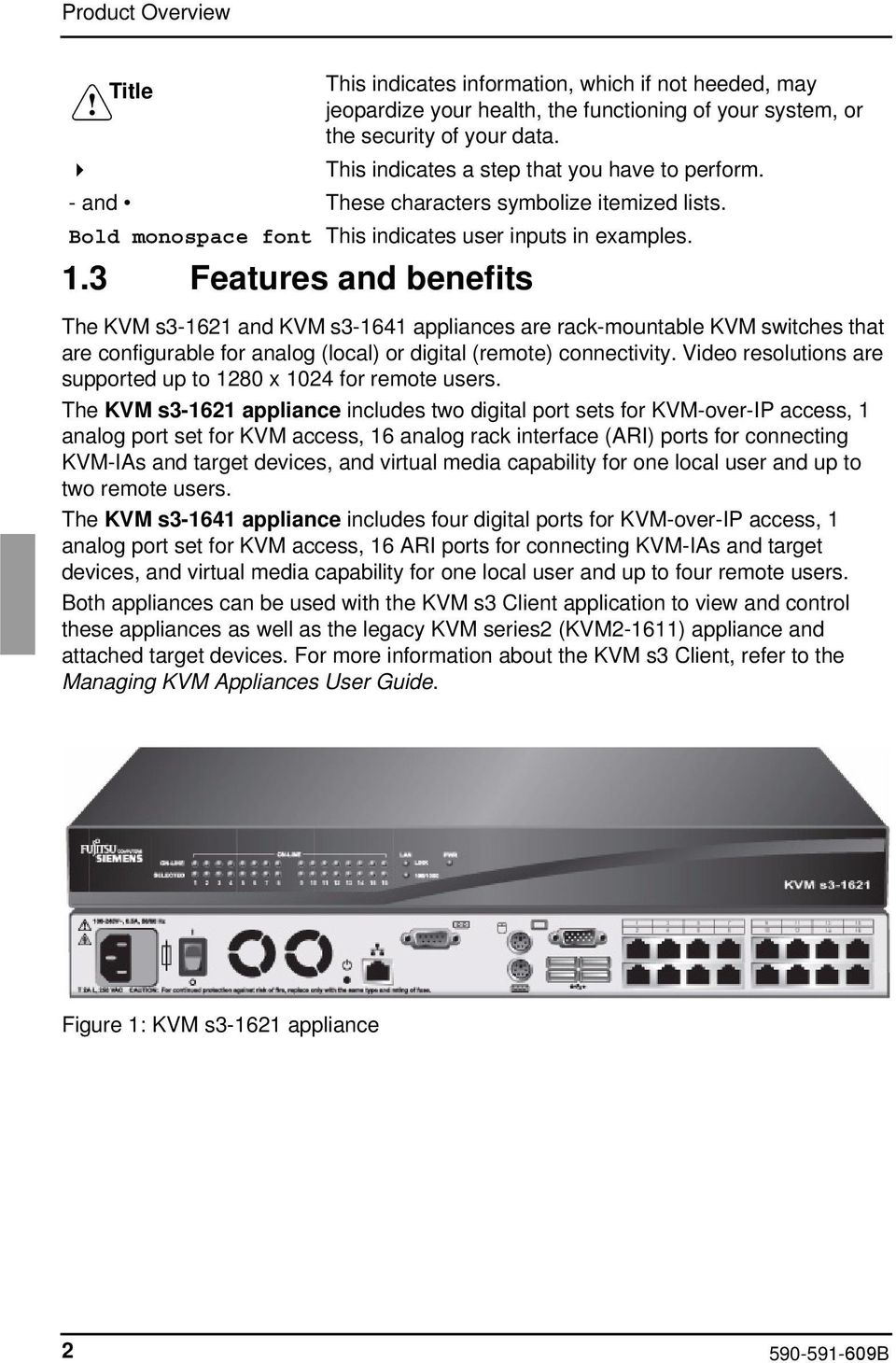 3 Features and benefits The KVM s3-1621 and KVM s3-1641 appliances are rack-mountable KVM switches that are configurable for analog (local) or digital (remote) connectivity.