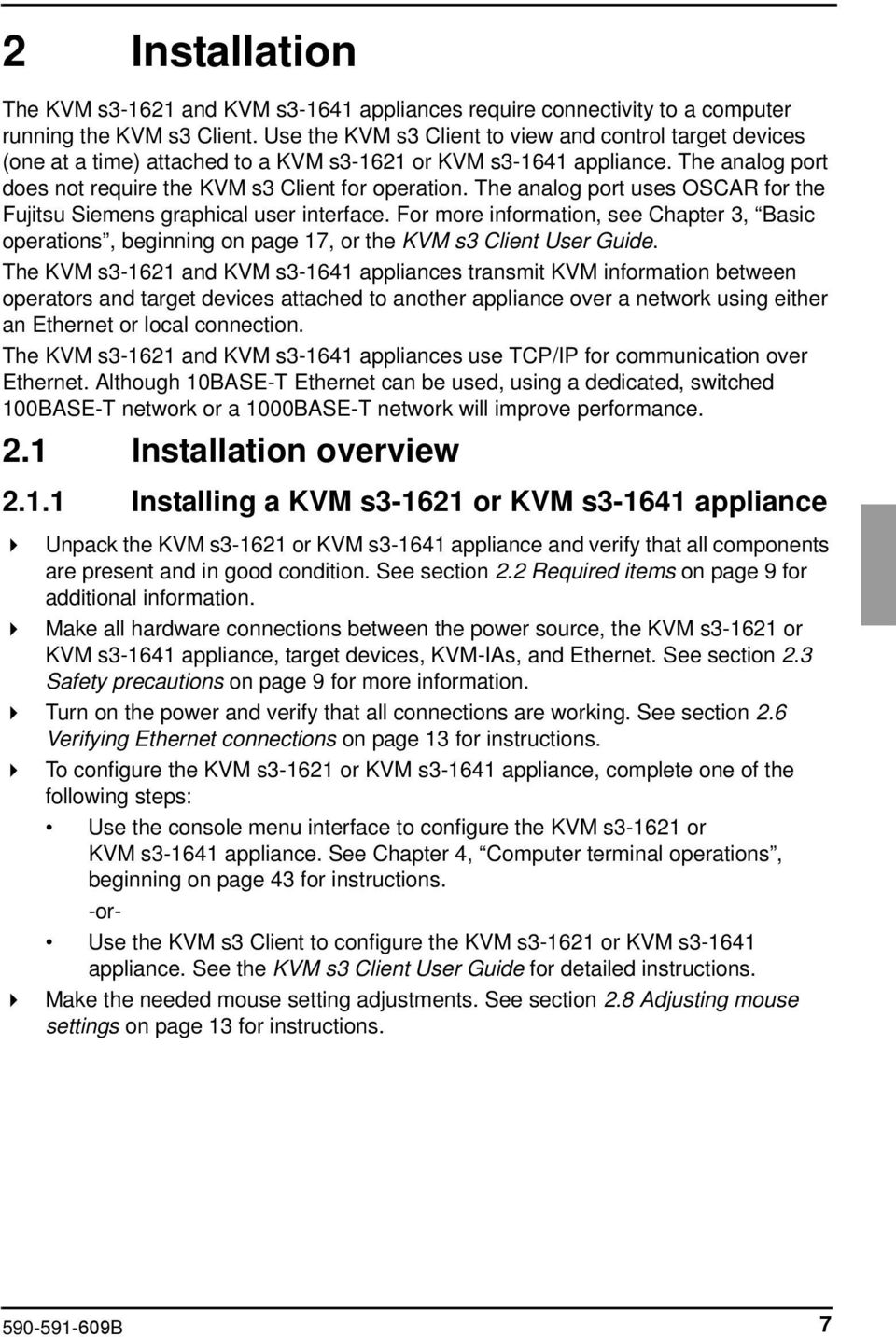 The analog port uses OSCAR for the Fujitsu Siemens graphical user interface. For more information, see Chapter 3, Basic operations, beginning on page 17, or the KVM s3 Client User Guide.