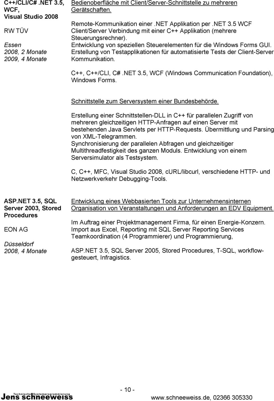 Erstellung von Testapplikationen für automatisierte Tests der Client-Server Kommunikation. C++, C++/CLI, C#.NET 3.5, WCF (Windows Communication Foundation), Windows Forms.