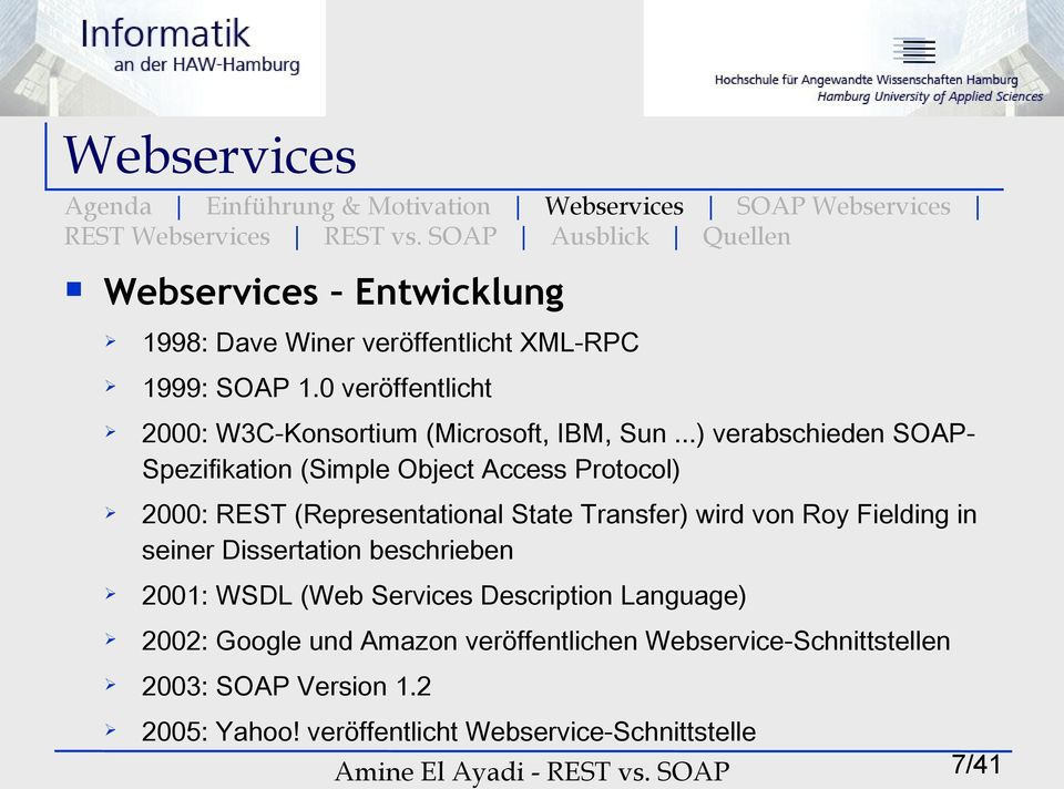 ..) verabschieden SOAP- Spezifikation (Simple Object Access Protocol) 2000: REST (Representational State Transfer) wird von Roy