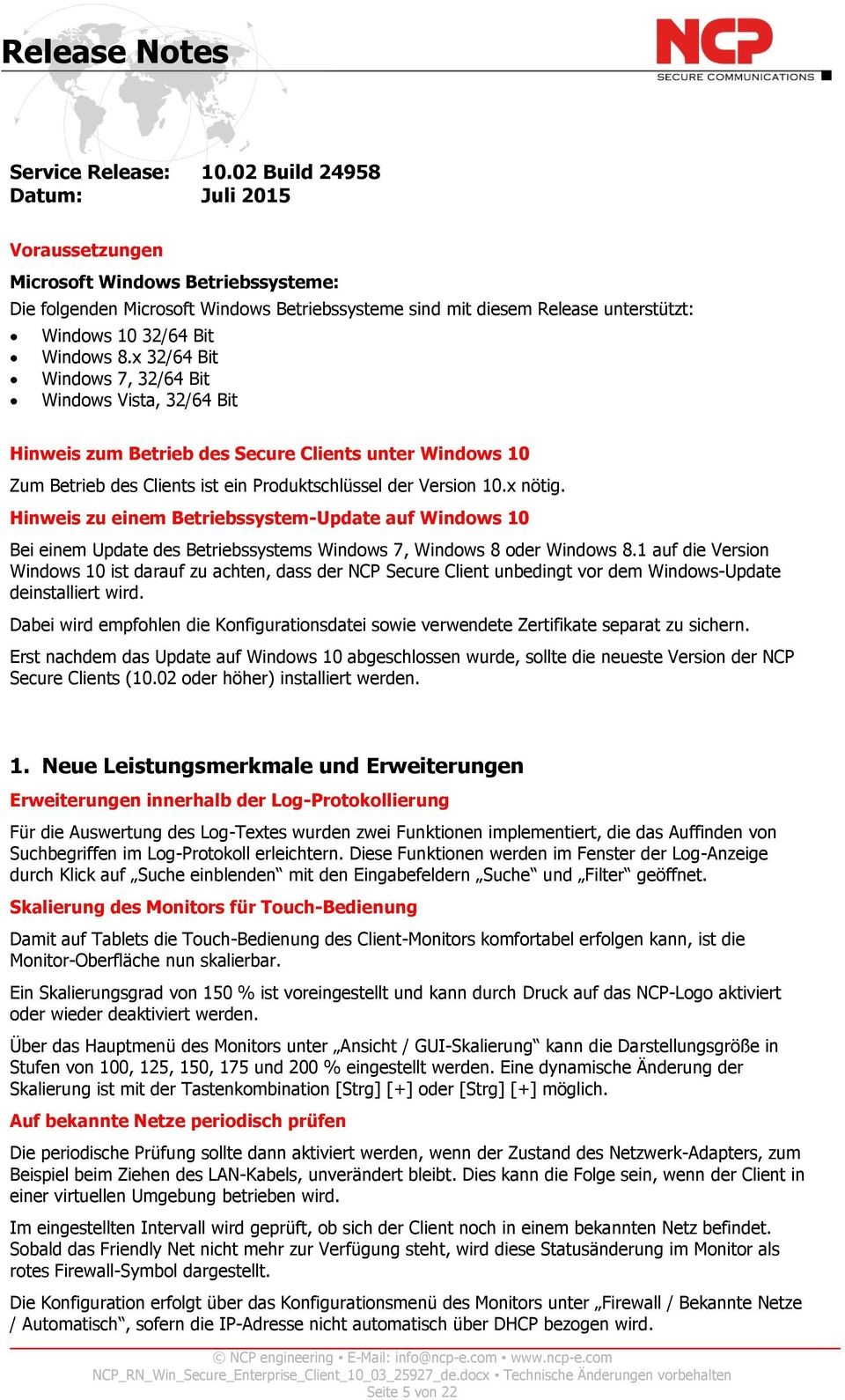 x 32/64 Bit Windows 7, 32/64 Bit Windows Vista, 32/64 Bit Hinweis zum Betrieb des Secure Clients unter Windows 10 Zum Betrieb des Clients ist ein Produktschlüssel der Version 10.x nötig.