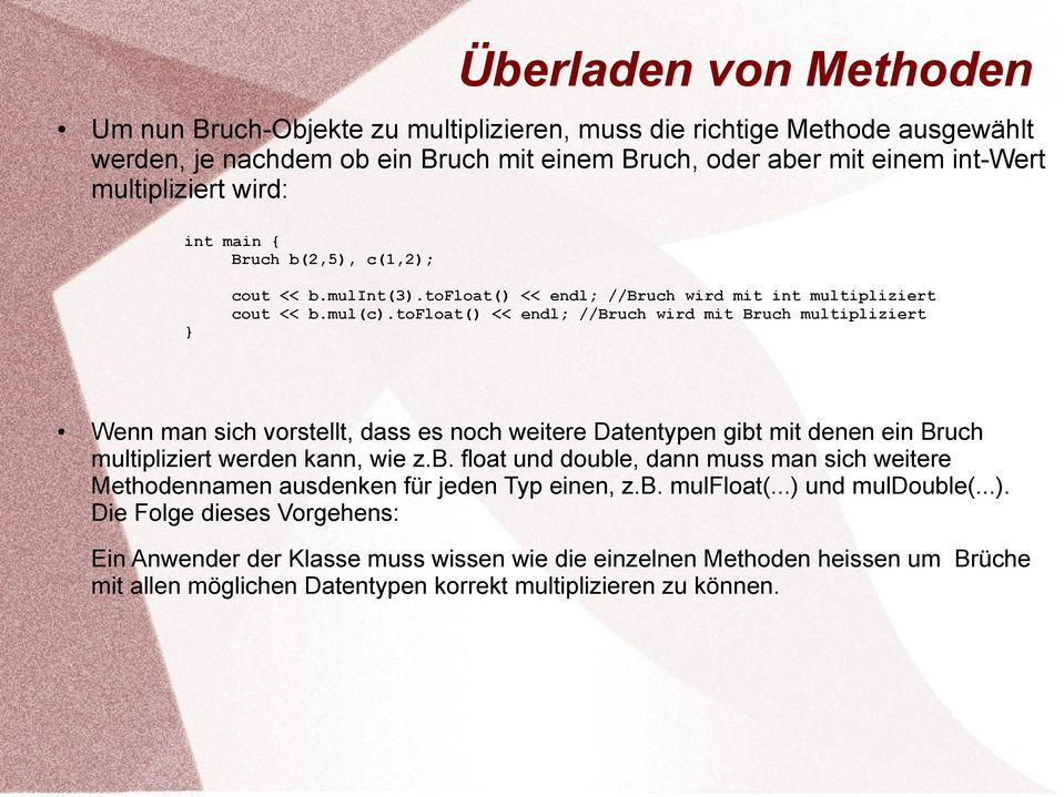 tofloat() << endl; //Bruch wird mit Bruch multipliziert Wenn man sich vorstellt, dass es noch weitere Datentypen gibt