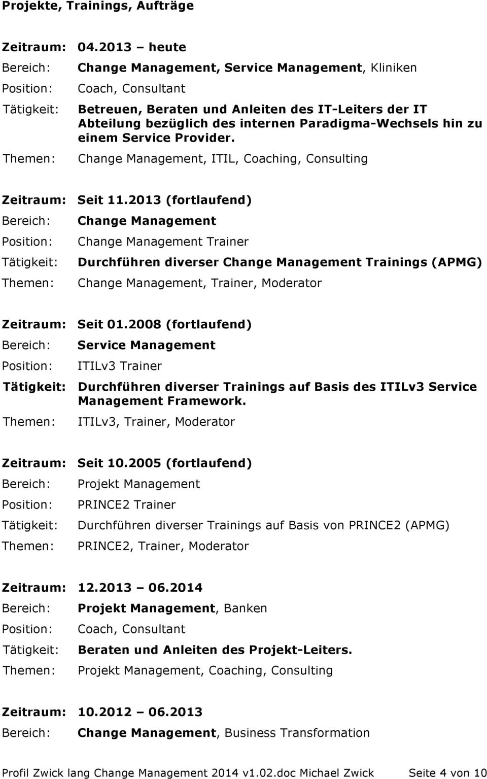 Provider. Change Management, ITIL, Coaching, Consulting Zeitraum: Seit 11.