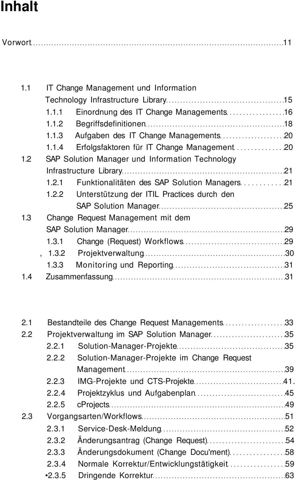 3 Change Request Management mit dem SAP Solution Manager 29 1.3.1 Change (Request) Workflows 29, 1.3.2 Projektverwaltung 30 1.3.3 Monitoring und Reporting 31 1.4 Zusammenfassung 31 2.