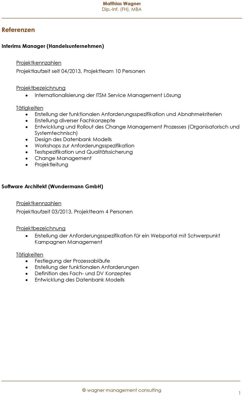 Modells Workshops zur Anforderungsspezifikation Testspezifikation und Qualitätssicherung Change Management Projektleitung Software Architekt (Wundermann GmbH) Projektlaufzeit 03/2013, Projektteam 4