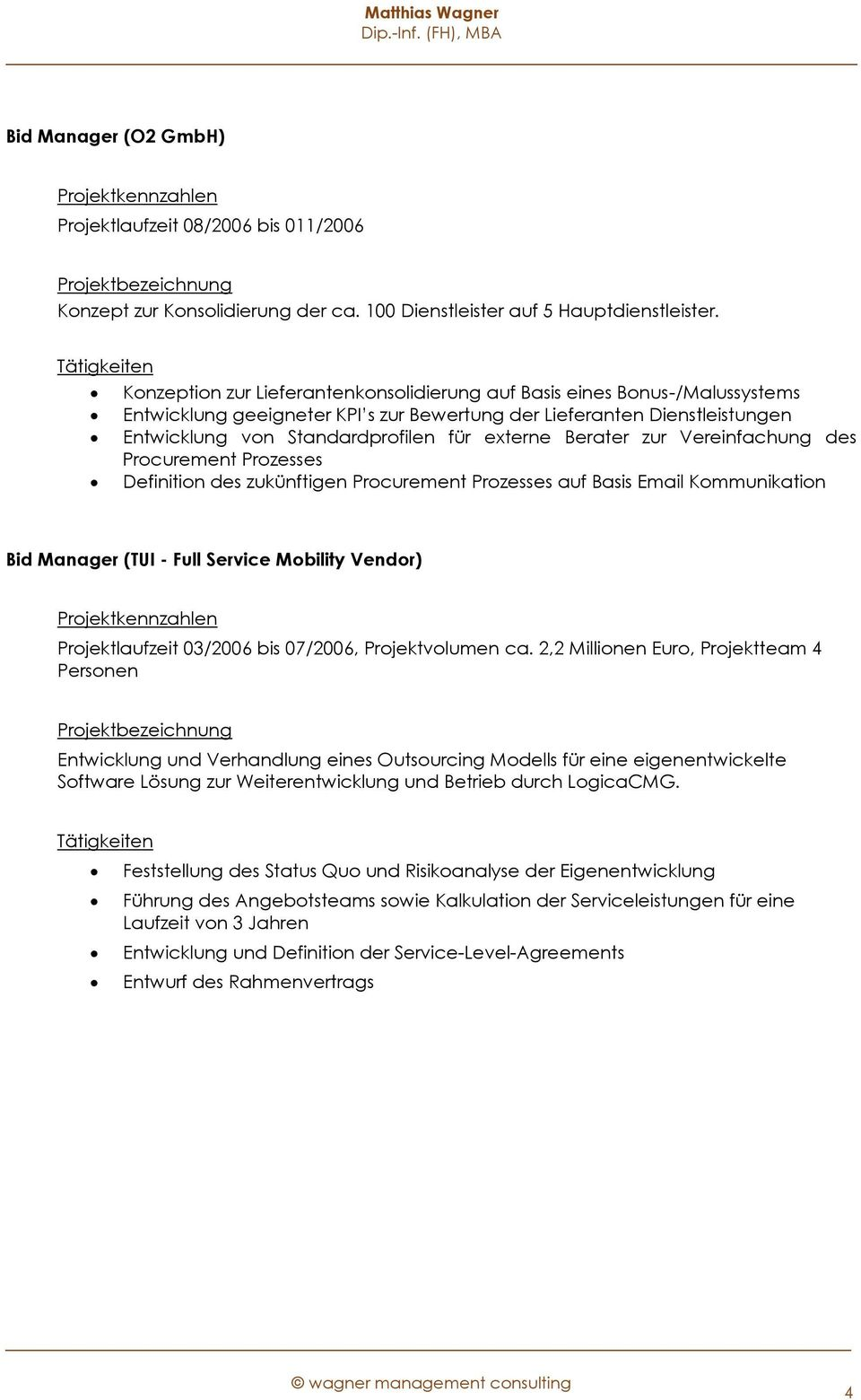 Berater zur Vereinfachung des Procurement Prozesses Definition des zukünftigen Procurement Prozesses auf Basis Email Kommunikation Bid Manager (TUI - Full Service Mobility Vendor) Projektlaufzeit