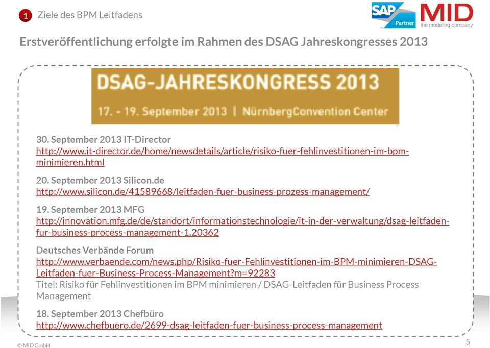 September 2013 MFG http://innovation.mfg.de/de/standort/informationstechnologie/it-in-der-verwaltung/dsag-leitfadenfur-business-process-management-1.20362 Deutsches Verbände Forum http://www.