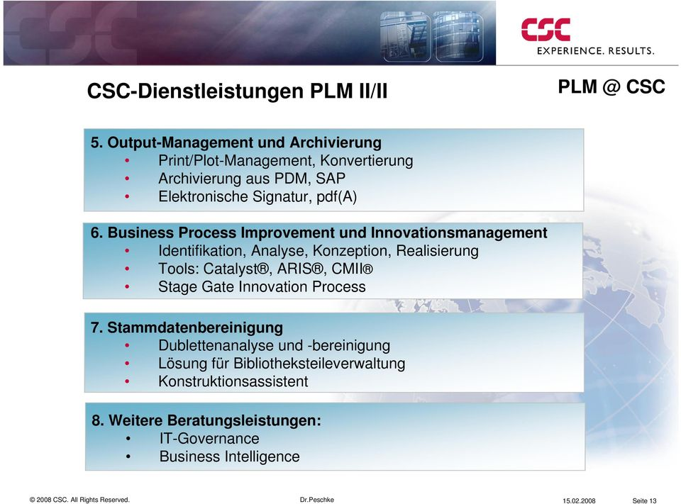 Business Process Improvement und Innovationsmanagement Identifikation, Analyse, Konzeption, Realisierung Tools: Catalyst, ARIS,