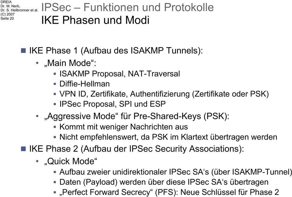 mit weniger Nachrichten aus Nicht empfehlenswert, da PSK im Klartext übertragen werden IKE Phase 2 (Aufbau der IPSec Security Associations): Quick Mode