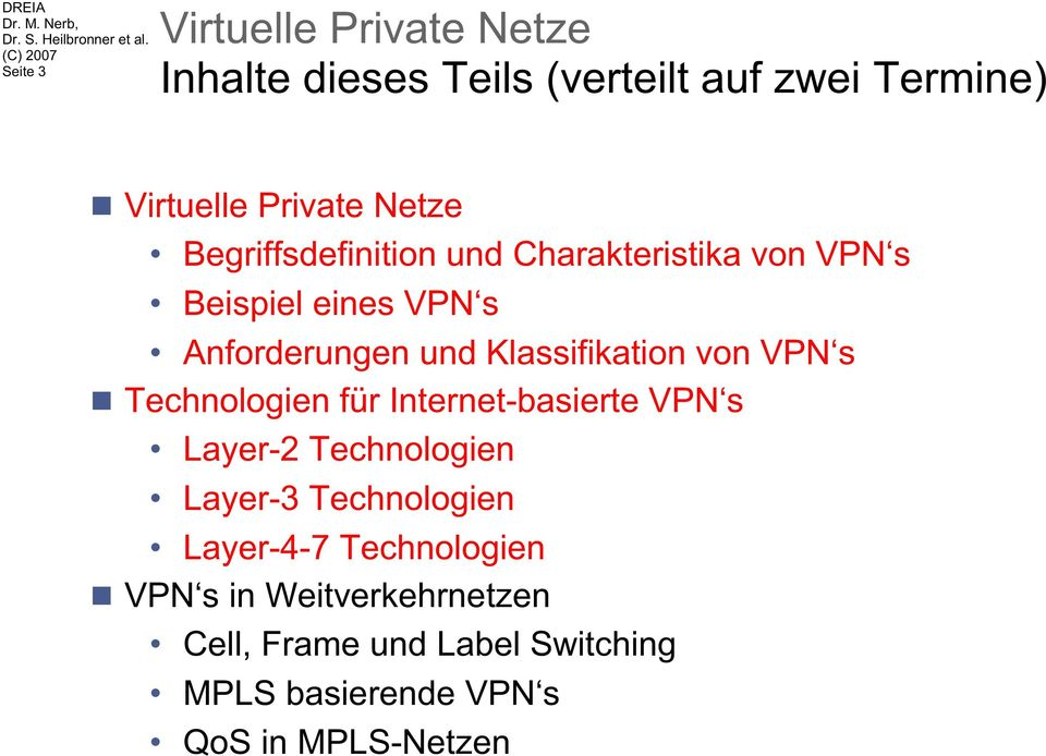 von VPN s Technologien für Internet-basierte VPN s Layer-2 Technologien Layer-3 Technologien Layer-4-7