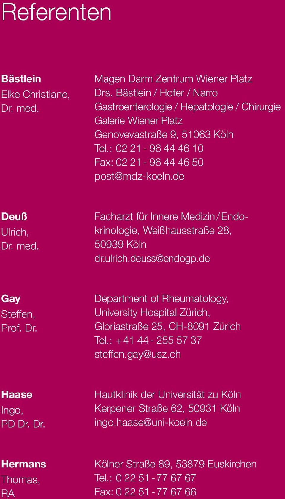 de Deuß Ulrich, Dr. med. Facharzt für Innere Medizin / Endokrinologie, Weißhausstraße 28, 50939 Köln dr.ulrich.deuss@endogp.de Gay Steffen, Prof. Dr. Department of Rheumatology, University Hospital Zürich, Gloriastraße 25, CH-8091 Zürich Tel.