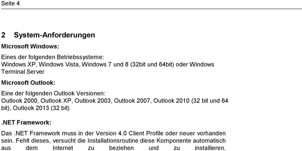 2007, Outlook 2010 (32 bit und 64 bit), Outlook 2013 (32 bit).net Framework: Das.NET Framework muss in der Version 4.