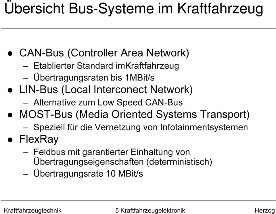 Speed CAN-Bus MOST-Bus (Media Oriented Systems Transport) Speziell für die Vernetzung von