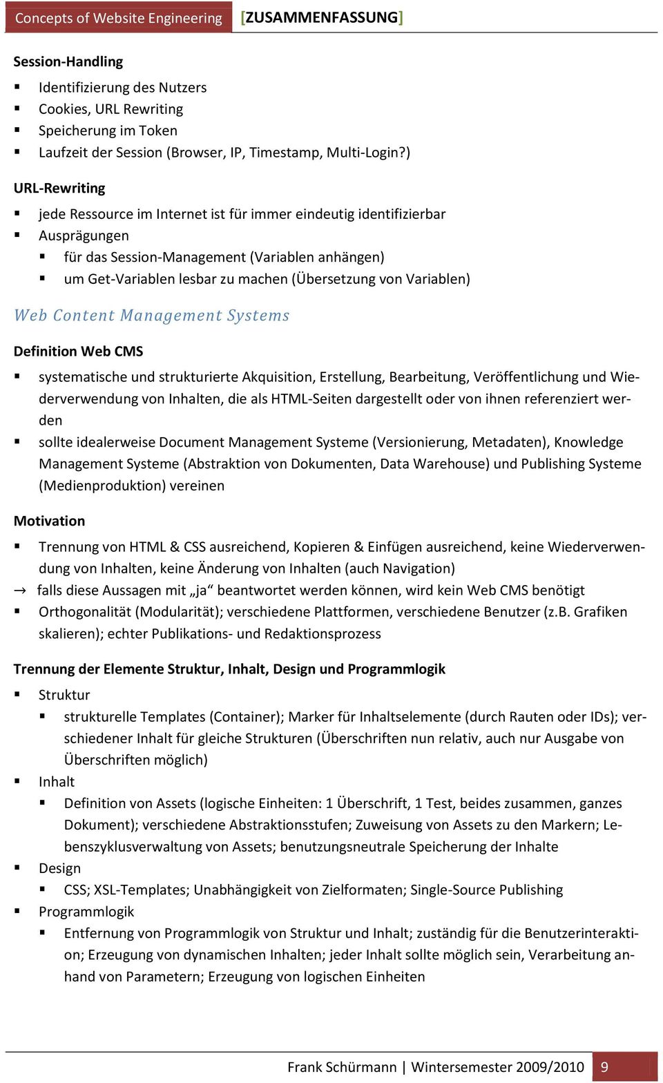 Variablen) Web Content Management Systems Definition Web CMS systematische und strukturierte Akquisition, Erstellung, Bearbeitung, Veröffentlichung und Wiederverwendung von Inhalten, die als