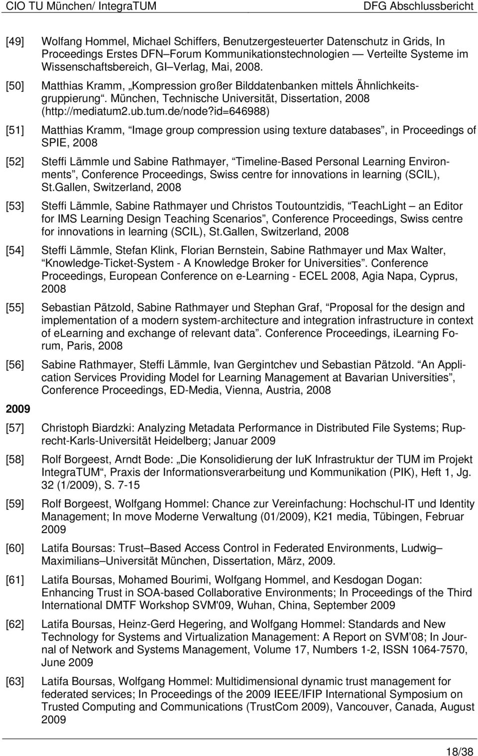 id=646988) [51] Matthias Kramm, Image group compression using texture databases, in Proceedings of SPIE, 2008 [52] Steffi Lämmle und Sabine Rathmayer, Timeline-Based Personal Learning Environments,