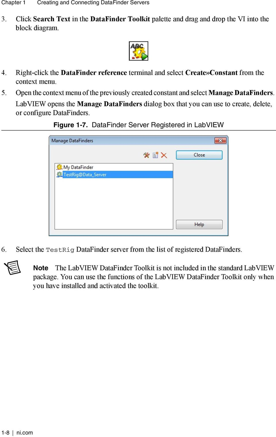 LabVIEW opens the Manage DataFinders dialog box that you can use to create, delete, or configure DataFinders. Figure 1-7. DataFinder Server Registered in LabVIEW 6.