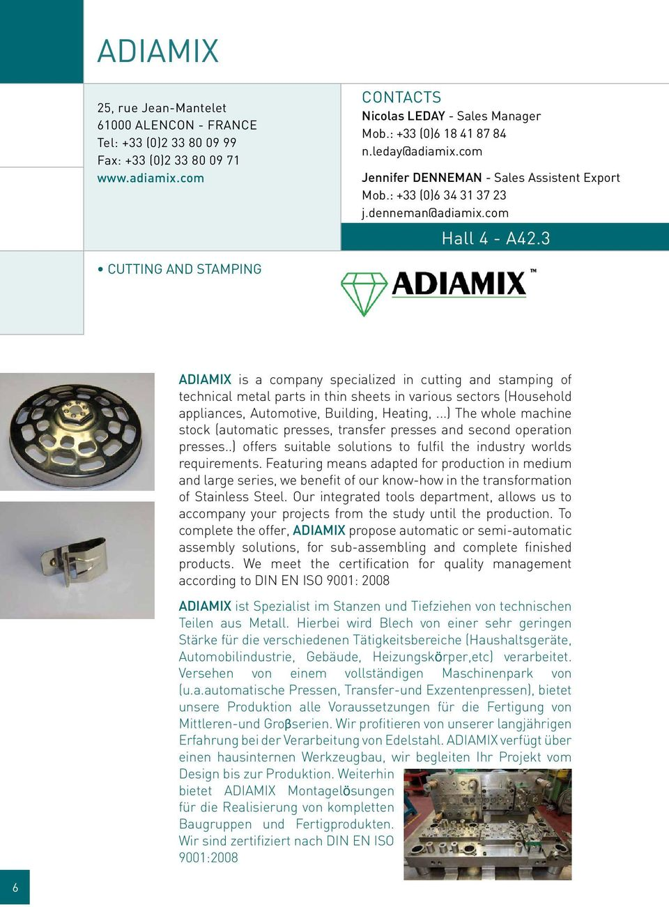 3 Cutting and stamping ADIAMIX is a company specialized in cutting and stamping of technical metal parts in thin sheets in various sectors (Household appliances, Automotive, Building, Heating,.