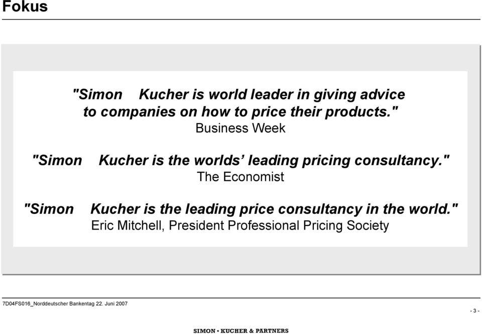 """ Business Week ""Simon Kucher is the worlds leading pricing consultancy."