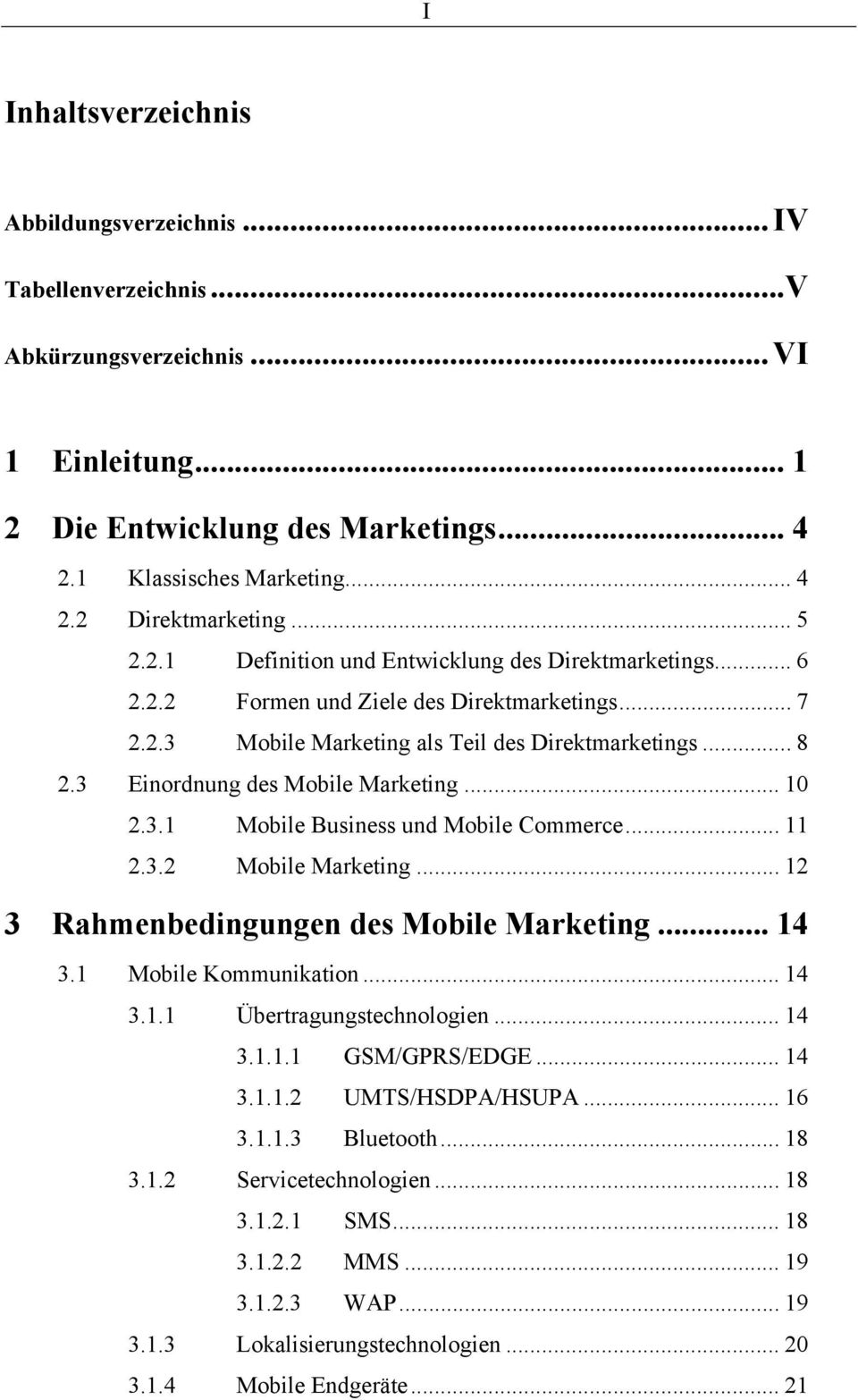 3 Einordnung des Mobile Marketing... 10 2.3.1 Mobile Business und Mobile Commerce... 11 2.3.2 Mobile Marketing... 12 3 Rahmenbedingungen des Mobile Marketing... 14 3.1 Mobile Kommunikation... 14 3.1.1 Übertragungstechnologien.