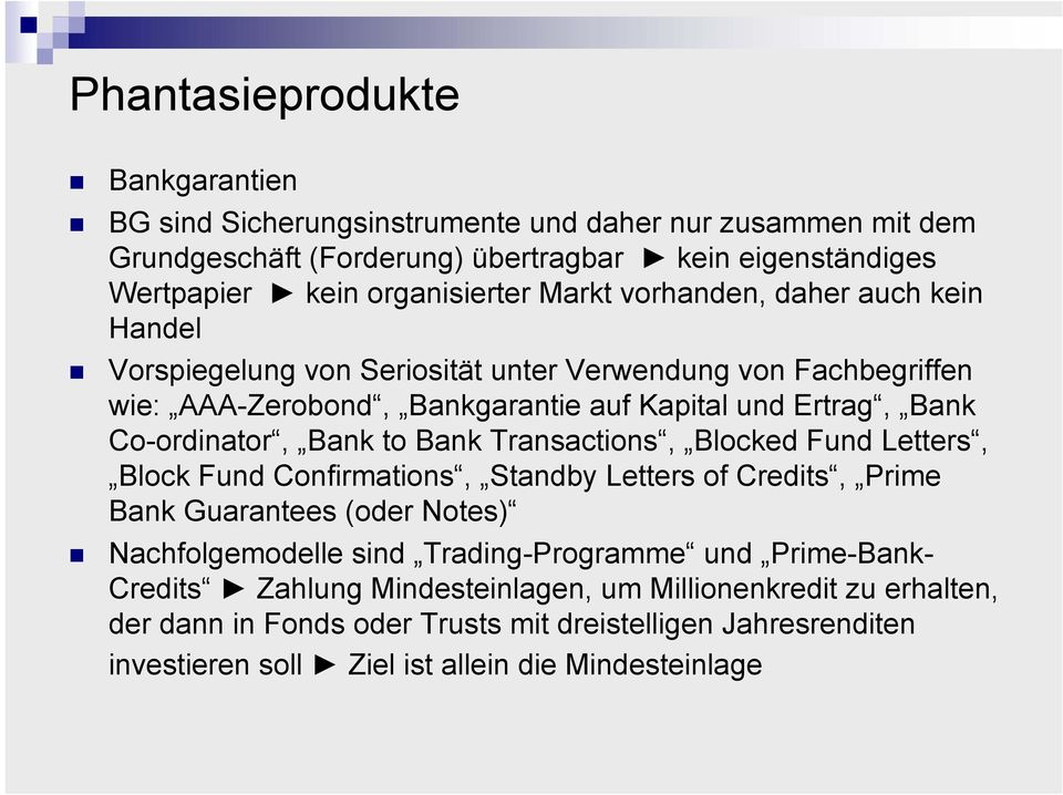 to Bank Transactions, Blocked Fund Letters, Block Fund Confirmations, Standby Letters of Credits, Prime Bank Guarantees (oder Notes) Nachfolgemodelle sind Trading-Programme und