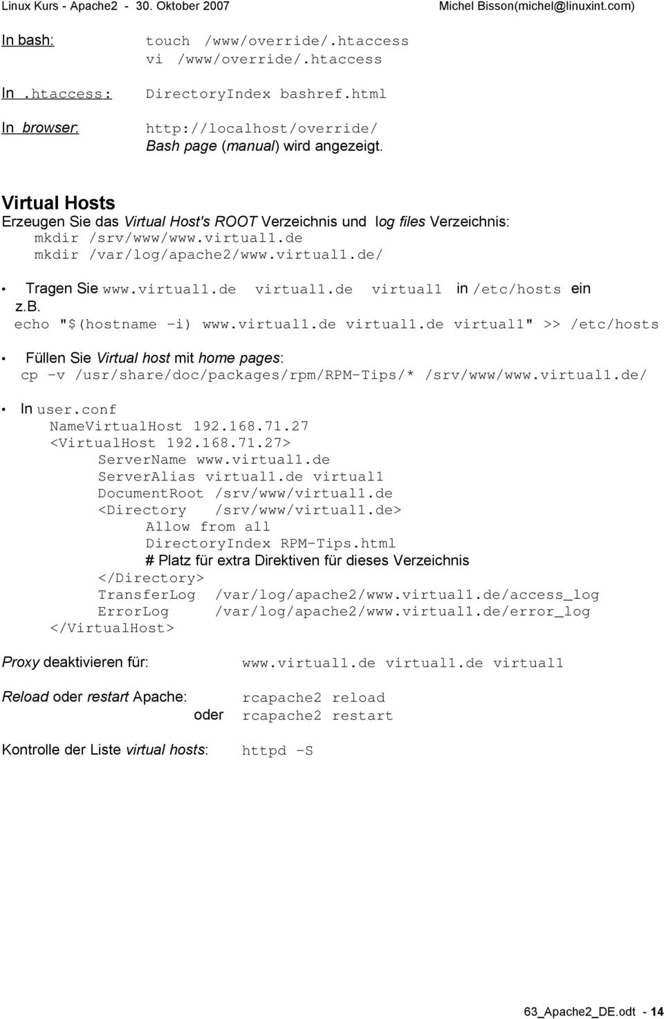 "de virtual1 in /etc/hosts ein z.b. echo ""$(hostname -i) www.virtual1.de virtual1.de virtual1"" >> /etc/hosts Füllen Sie Virtual host mit home pages: cp -v /usr/share/doc/packages/rpm/rpm-tips/* /srv/www/www."