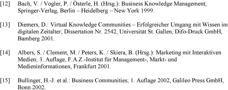 Gallen, Difo-Druck GmbH, Bamberg 2001. [14] Albers, S. / Clement, M. / Peters, K. / Skiera, B. (Hrsg.): Marketing mit Interaktiven Medien; 3.