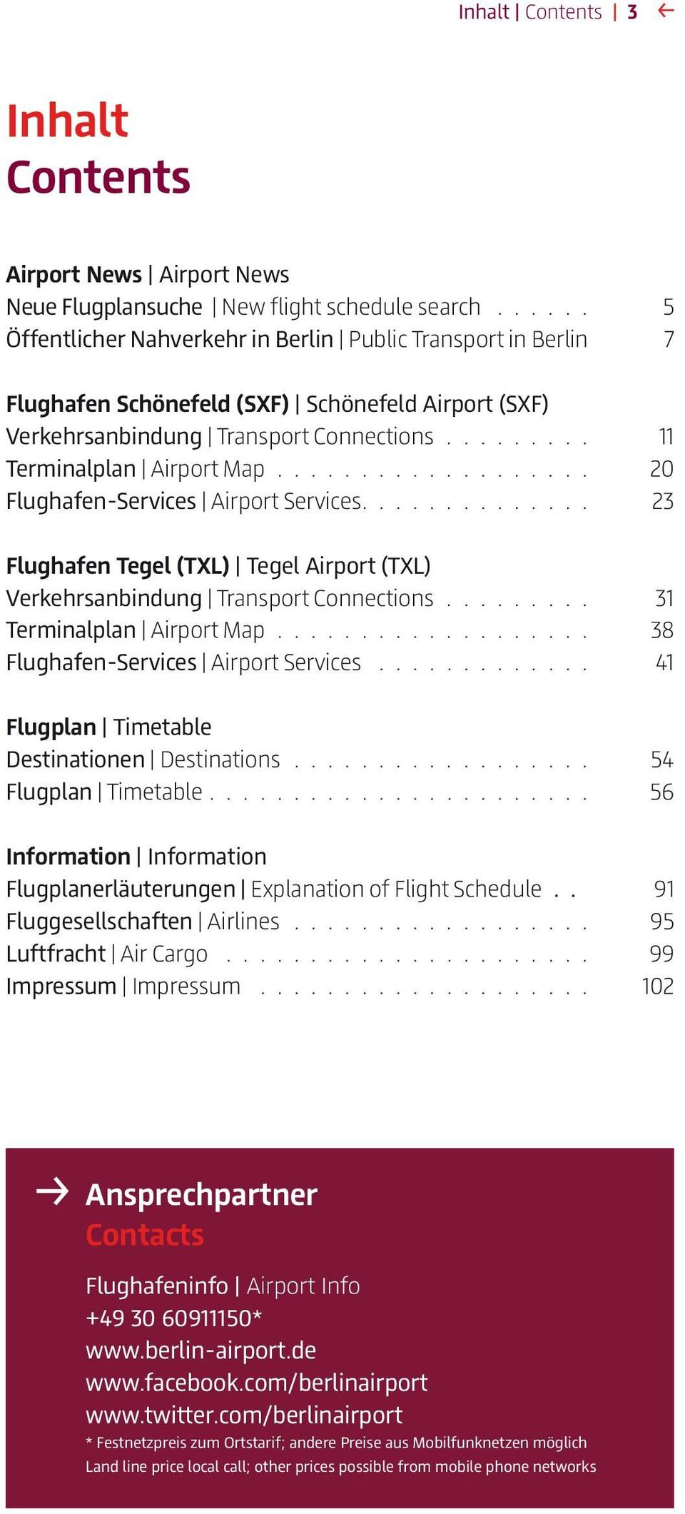 20 Flughafen-Services Airport Services. 23. Flughafen Tegel (TXL) Tegel Airport (TXL) Verkehrsanbindung Transport Connections. 31 Terminalplan Airport Map.