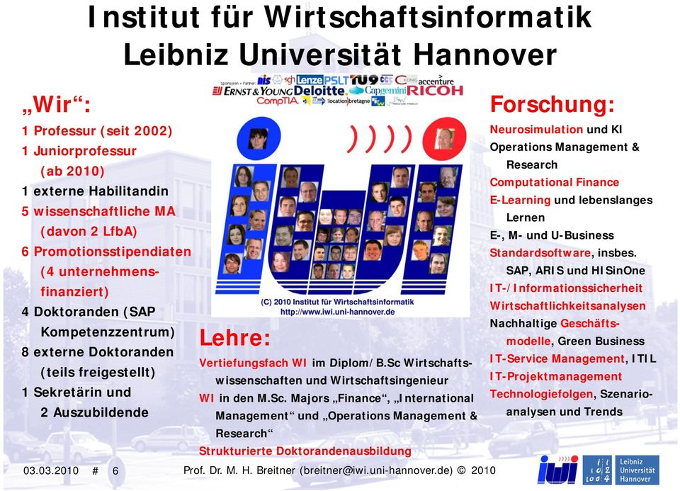 03.2010 # 6 Forschung: Neurosimulation und KI Operations Management & Research Computational Finance E-Learning und lebenslanges Lernen E-, M- und U-Business Standardsoftware, insbes.
