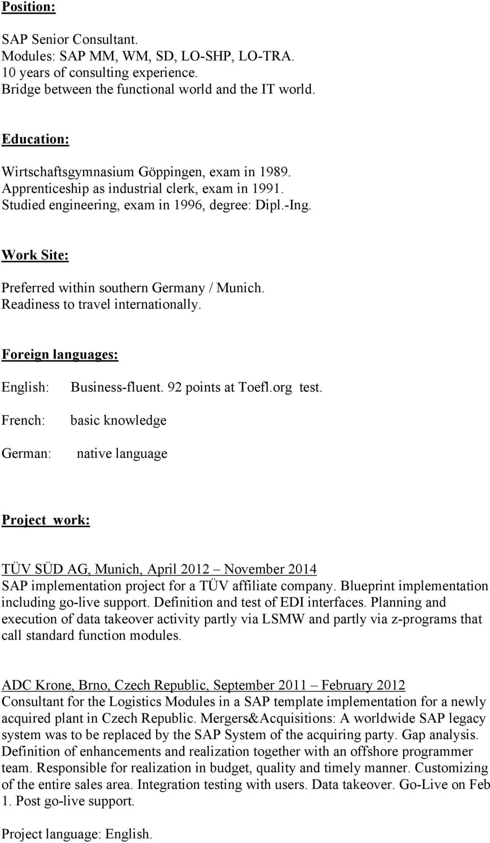Work Site: Preferred within southern Germany / Munich. Readiness to travel internationally. Foreign languages: English: French: German: Business-fluent. 92 points at Toefl.org test.