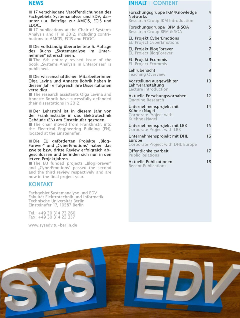 dar unter u.a. Beiträge zur AMCIS, ECIS und EDOC. 17 publications at the Chair of Systems Analysis and IT in 2012, including contri butions to AMCIS, ECIS and EDOC. Die vollständig überarbeitete 6.